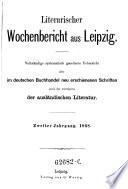 Literarischer Wochenbericht aus Leipzig. Vollständige geordnete Uebersicht aller im deutschen Buchhandel neu erschienenen Schriften; (red. von G. Wuttig)