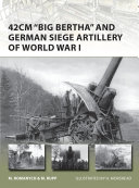 42cm 'Big Bertha' and German Siege Artillery of World War I