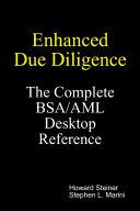Enhanced Due Diligence : The Complete BSA/AML Desktop Reference