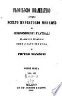 Florilegio Drammatico Scelto repertorio moderno di componenti teatrali italiani e stranieri pubblicata per cura di Francesco Jannetti e di Pietro Manzoni