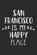 San Francisco Is My Happy Place  A 6x9 Inch Matte Softcover Journal Notebook with 120 Blank Lined Pages and an Uplifting Travel Wanderlust Cover Sloga
