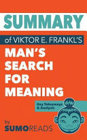 Summary of Viktor E  Frankl s Man s Search for Meaning