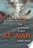 The German Fleet at War  1939 1945