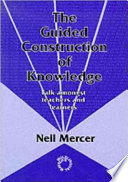 The Guided Construction of Knowledge  : Talk Amongst Teachers and Learners