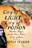 City of Light, City of Poison: Murder, Magic, and the First Police Chief of Paris [Pdf/ePub] eBook