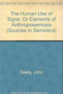 Pdf The Human Use of Signs, Or, Elements of Anthroposemiosis
