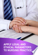 Apply Legal And Ethical Parameters To Nursing Practice