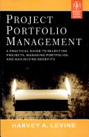 Project Portfolio Management a Practical Guide to Selecting Projects  Managing Portfolios  and Maximizing Benefits