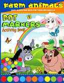 Dot Markers Activity Book Farm Animals  Dot Art Coloring Book For For Toddlers Ages 2 5  Kindergarden Preschool Dot Marker Coloring Book  Easy  Guided
