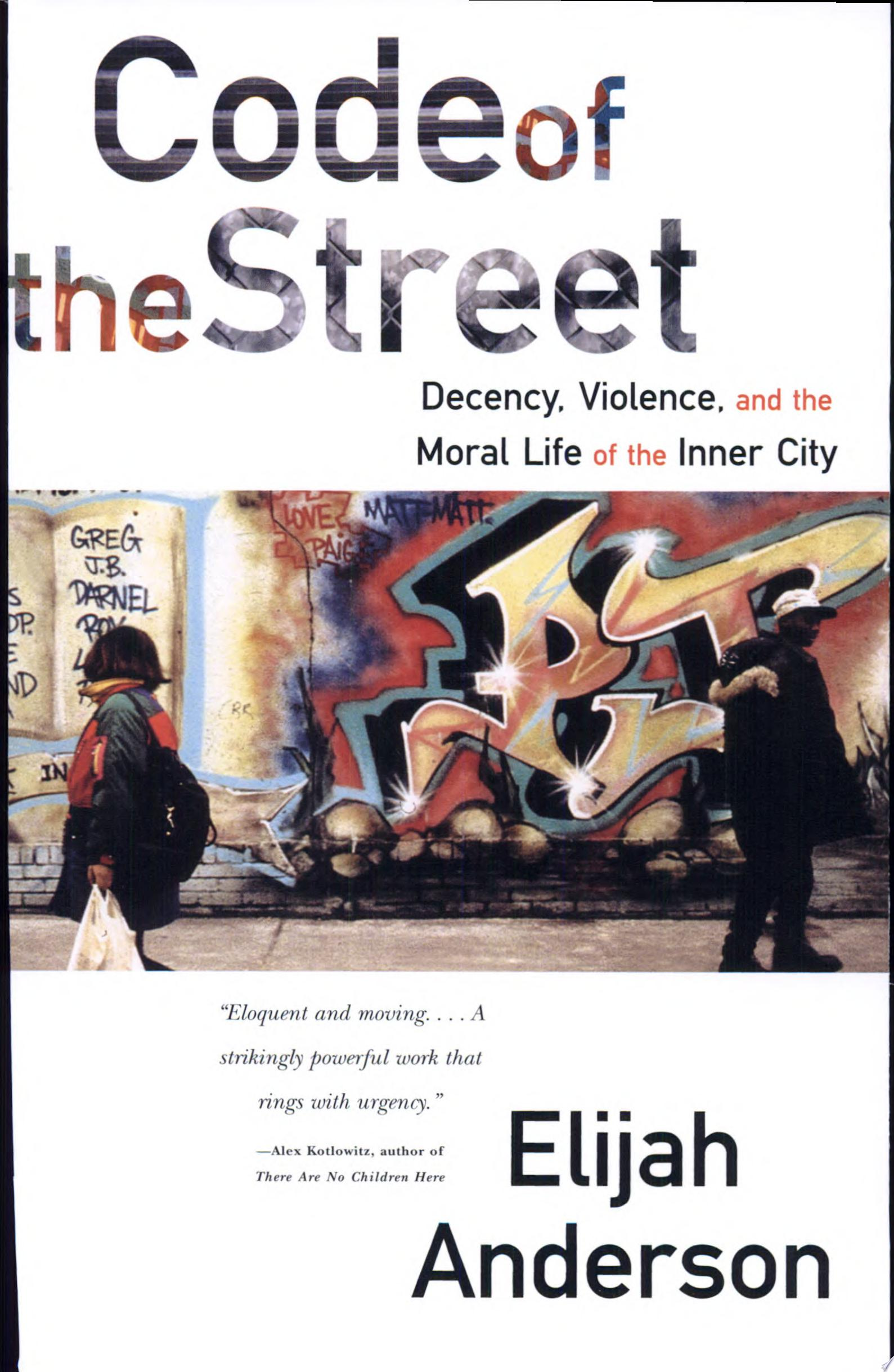 Code of the Street  Decency  Violence  and the Moral Life of the Inner City