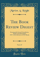 The Book Review Digest Vol 17