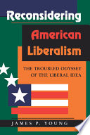 Reconsidering American Liberalism  : The Troubled Odyssey of the Liberal Idea