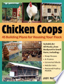Chicken Coops  : 45 Building Ideas for Housing Your Flock