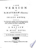 A New Version Of St Matthew S Gospel With Select Notes To Which Is Added A Review Of Dr Mill S Notes On This Gospel By Daniel Scott