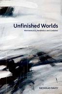 Unfinished Worlds  Hermeneutics  Aesthetics and Gadamer