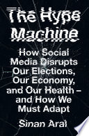 The Hype Machine How Social Media Disrupts Our Elections Our Economy And Our Health And How We Must Adapt Book PDF