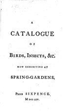 A Catalogue of Birds  Insects   c  now exhibiting at Spring Gardens