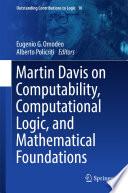 Martin Davis on Computability  Computational Logic  and Mathematical Foundations