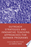 Outreach Strategies and Innovative Teaching Approaches for German Programs