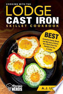 Cooking with the Lodge Cast Iron Skillet Cookbook