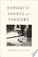Romantic Shades and Shadows