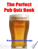 The Perfect Pub Quiz Book