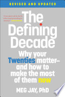 """The Defining Decade: Why Your Twenties Matter-And How to Make the Most of Them Now"" by Meg Jay"