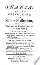 Onania: or, The heinous sin of self-pollution ... The twentieth edition