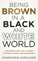 Being Brown in a Black and White World  Conversations for Leaders about Race  Racism and Belonging