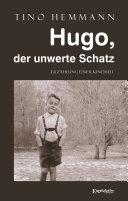 Hugo, der unwerte Schatz. Erzählung einer Kindheit (4. überarbeitete ...