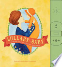 Lullaby Baby: 50 Songs to Read, Sing, and Hear
