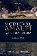 Medieval Amalfi and its Diaspora  800 1250