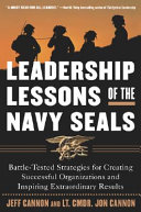 Leadership Lessons of the Navy SEALS  Battle Tested Strategies for Creating Successful Organizations and Inspiring Extraordinary Results Book