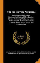 The Pro Slavery Argument As Maintained By The Most Distinguished Writers Of The Southern States Containing The Several Essays On The Subject  Book