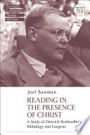 Reading In The Presence Of Christ A Study Of Dietrich Bonhoeffer S Bibliology And Exegesis