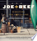 """""""Joe Beef: Surviving the Apocalypse: Another Cookbook of Sorts"""" by Frederic Morin, David McMillan, Meredith Erickson"""