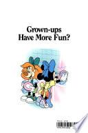 Grown-ups Have More Fun?