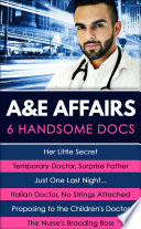 A E Affairs Her Little Secret Temporary Doctor Surprise Father Just One Last Night Italian Doctor No Strings Attached Proposing To The Children S Doctor The Nurse S Brooding Boss Book PDF