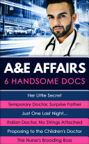 A&E Affairs: Her Little Secret / Temporary Doctor, Surprise Father / Just One Last Night... / Italian Doctor, No Strings Attached / Proposing to the Children's Doctor / The Nurse's Brooding Boss