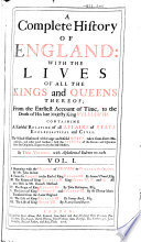 A Complete History Of England With The Lives Of All The Kings And Queens Thereof To The Death Of King William Iii