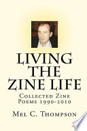 Living the Zine Life  : Collected Zine Poems 1990-2010