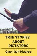 True Stories About Dictators