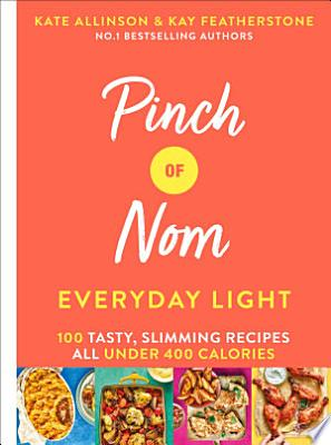 Book cover of 'Pinch of Nom Everyday Light' by Kay Featherstone, Kate Allinson