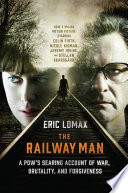 The Railway Man: A POW's Searing Account of War, Brutality and Forgiveness
