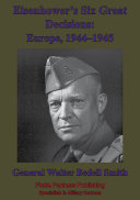 Eisenhower   s Six Great Decisions  Europe  1944   1945