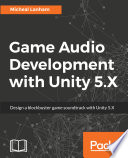 """Game Audio Development with Unity 5.X"" by Micheal Lanham"