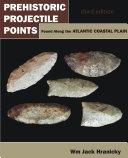Prehistoric Projectile Points Found Along the Atlantic Coastal Plain Pdf/ePub eBook