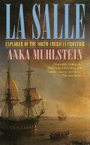 La Salle: Explorer of the North American Frontier - Anka Muhlstein ...