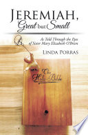 Jeremiah, Great but Small, As Told Through the Eyes of Sister Mary Elizabeth O'Brien by Linda Porras PDF