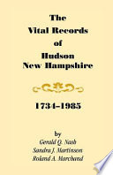The Vital Records of Hudson, New Hampshire, 1734-1985